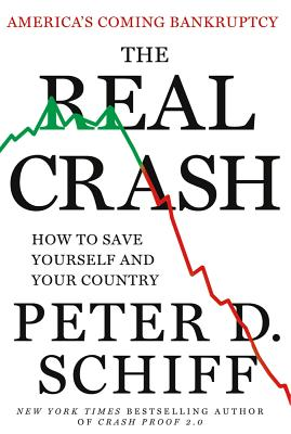 The Real Crash: America's Coming Bankruptcy--How to Save Yourself and Your Country - Schiff, Peter D