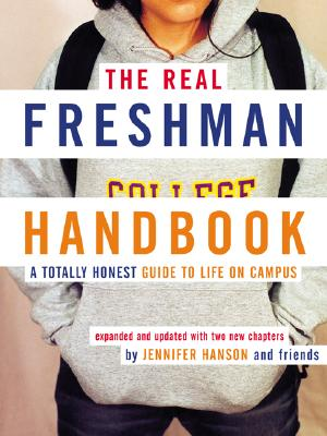 The Real Freshman Handbook: A Totally Honest Guide to Life on Campus - Hanson, Jennifer