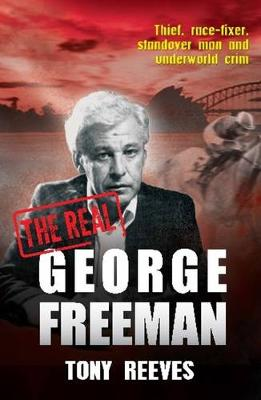 The Real George Freeman: Thief, race-fixer, standover man and underworld crim - Reeves, Tony