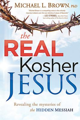 The Real Kosher Jesus: Revealing the Mysteries of the Hidden Messiah - Brown, Michael L