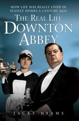 The Real Life Downton Abbey - Hyams, Jacky