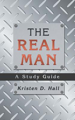 The Real Man: A Study Guide - Hall, Kristen D