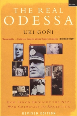 The Real Odessa: How Peron Brought the Nazi War Criminals to Argentina - Goni, Uki