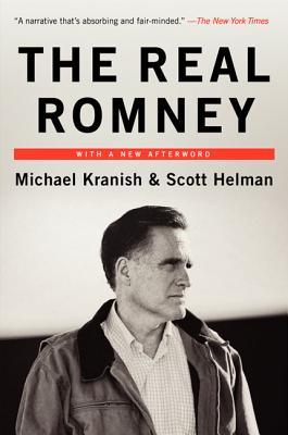 The Real Romney - Kranish, Michael, and Helman, Scott