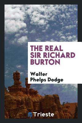 The Real Sir Richard Burton - Dodge, Walter Phelps