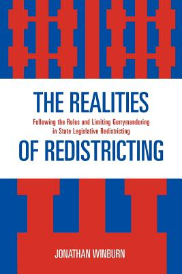 The Realities of Redistricting: Following the Rules and Limiting Gerrymandering in State Legislative Redistricting - Winburn, Jonathan