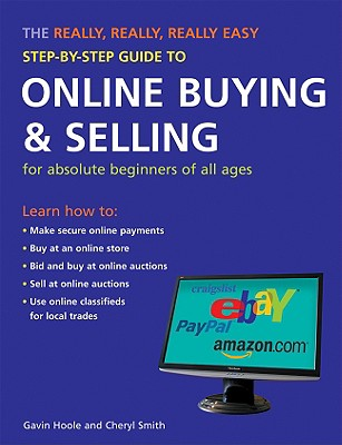 The Really, Really, Really Easy Step-By-Step Guide to Online Buying & Selling: For Absolute Beginners of All Ages - Hoole, Gavin