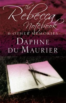 The Rebecca Notebook: and Other Memories - Du Maurier, Daphne, and Light, Alison (Introduction by)