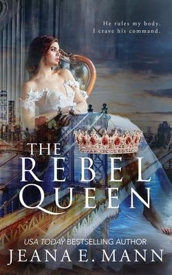 The Rebel Queen - Mann, Jeana E