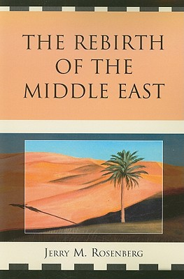 The Rebirth of the Middle East - Rosenberg, Jerry M