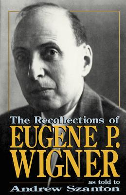 The Recollections of Eugene P Wigner - Wigner, Eugene P, and Szanton, Andrew
