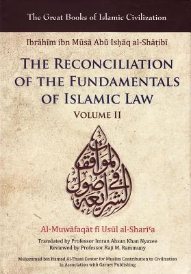 The Reconciliation of the Fundamentals of Islamic Law: Volume II - Al-Shatibi, Ibrahim Ibn