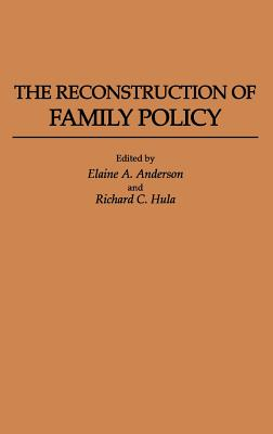 The Reconstruction of Family Policy - Anderson, Elaine A (Editor), and Hula, Richard C (Editor)