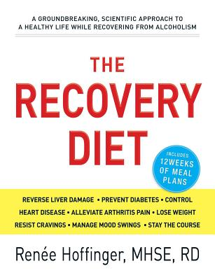 The Recovery Diet: A Groundbreaking, Scientific Approach to a Healthy Life While Recovering from Alcoholism - Hoffinger, Renee, RD