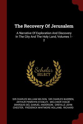 The Recovery of Jerusalem: A Narrative of Exploration and Discovery in the City and the Holy Land, Volumes 1-2 - Sir Charles William Wilson (Creator)
