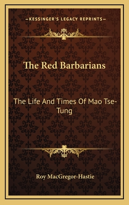 The Red Barbarians: The Life and Times of Mao Tse-Tung - MacGregor-Hastie, Roy