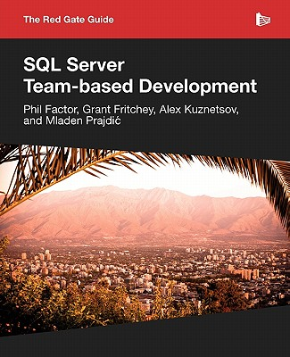 The Red Gate Guide to SQL Server Team-Based Development - Prajdic, Mladen, and Fritchey, Grant, and Kuznetsov, Alex