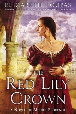 The Red Lily Crown: A Novel of Medici Florence - Loupas, Elizabeth