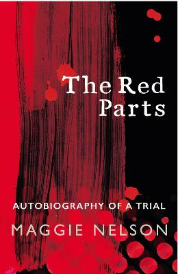 The Red Parts: Autobiography of a Trial - Nelson, Maggie
