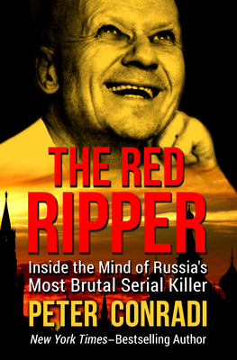The Red Ripper: Inside the Mind of Russia's Most Brutal Serial Killer - Conradi, Peter, Professor