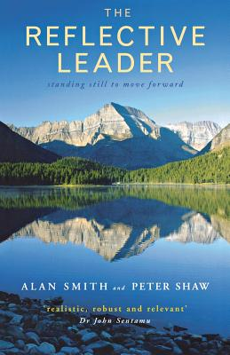 The Reflective Leader: Standing Still to Move Forward - Smith, Alan