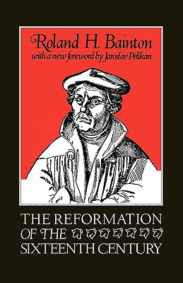 The Reformation of the Sixteenth Century - Bainton, Roland Herbert, and Pelikan, Jaroslav Jan (Foreword by)