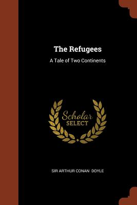 The Refugees: A Tale of Two Continents - Doyle, Sir Arthur Conan