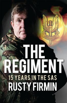The Regiment: 15 Years in the SAS - Firmin, Rusty