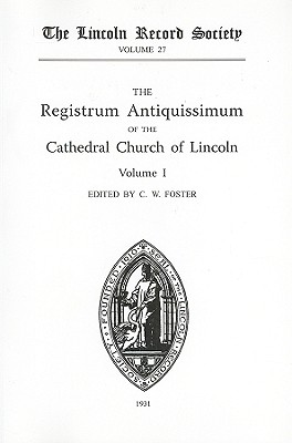 The Registrum Antiquissimum of the Cathedral Church of Lincoln, Volume I - Foster, C W (Editor)