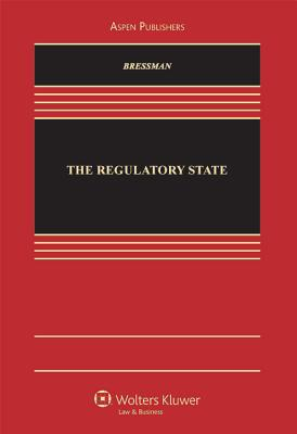 The Regulatory State - Bressman, Lisa Schultz, and Rubin, Edward L, and Stack, Kevin M
