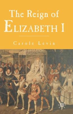 The Reign of Elizabeth I - Levin, Carole