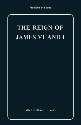 The Reign of James VI and I - Smith, Alan G. R.