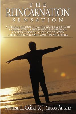 The Reincarnation Sensation - Geisler, Norman L, Dr., and Amano, J Yutaka