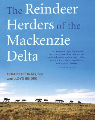 The Reindeer Herders of the MacKenzie Delta - Conaty, Gerry, Dr., PhD