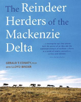 The Reindeer Herders of the MacKenzie Delta - Conaty, Gerry, Dr., PhD, and Binder, Lloyd
