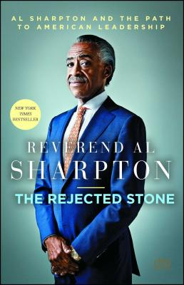 The Rejected Stone: Al Sharpton and the Path to American Leadership - Sharpton, Al