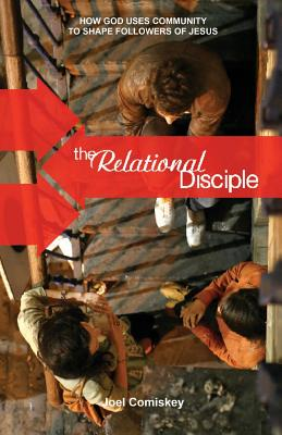 The Relational Disciple: How God Uses Community to Shape Followers of Jesus - Comiskey, Joel, PH.D.