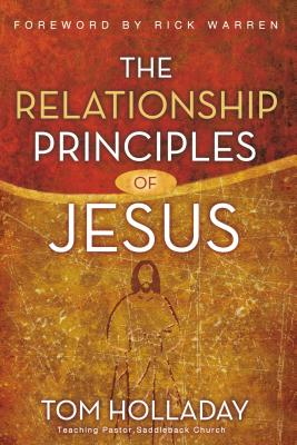 The Relationship Principles of Jesus - Holladay, Tom, and Warren, Rick (Foreword by)