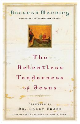 The Relentless Tenderness of Jesus - Manning, Brennan, and Crabb, Larry, Dr. (Foreword by)