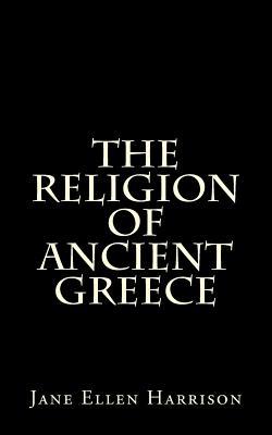 The Religion of Ancient Greece - Harrison, Jane Ellen