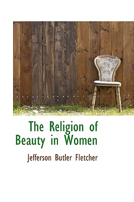 The Religion of Beauty in Women - Fletcher, Jefferson Butler