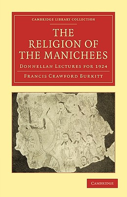 The Religion of the Manichees: Donnellan Lectures for 1924 - Burkitt, F Crawford