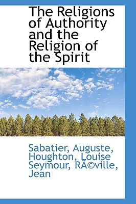 The Religions of Authority and the Religion of the Spirit - Auguste, Sabatier