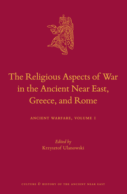 The Religious Aspects of War in the Ancient Near East, Greece, and Rome: Ancient Warfare Series Volume 1 - Ulanowski, Krzysztof (Editor)