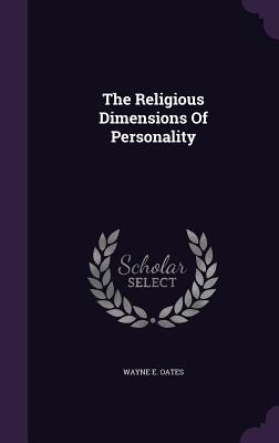 The Religious Dimensions of Personality - Oates, Wayne E