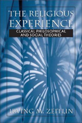 The Religious Experience: Classical Philosophical and Social Theories - Zeitlin, Irving M