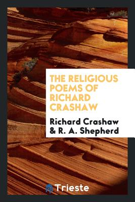 The Religious Poems of Richard Crashaw - Crashaw, Richard, and Shepherd, R A