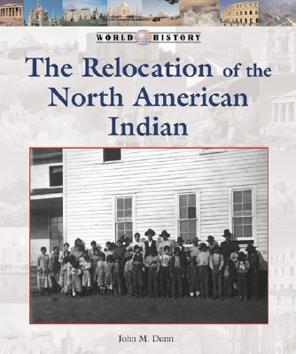 The Relocation of the North American Indian - Dunn, John M