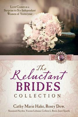 The Reluctant Brides Collection: Love Comes as a Surprise to Six Independent Women of Yesteryear - Hake, Cathy Marie, and Dow, Rosey, and Hayden, Susannah