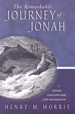 The Remarkable Journey of Jonah: A Verse-By-Verse Exposition of His Amazing Record - Morris, Henry M